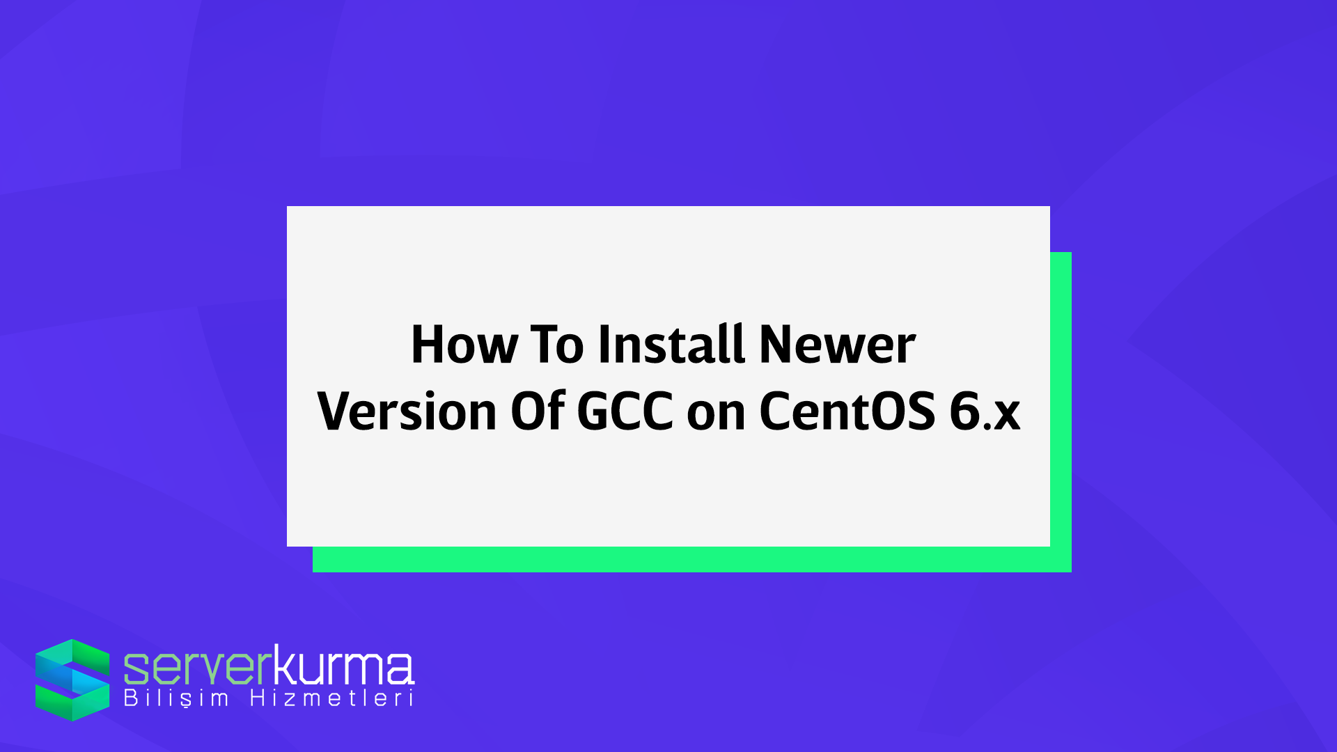 How To Install Newer Version Of GCC on CentOS 6 x